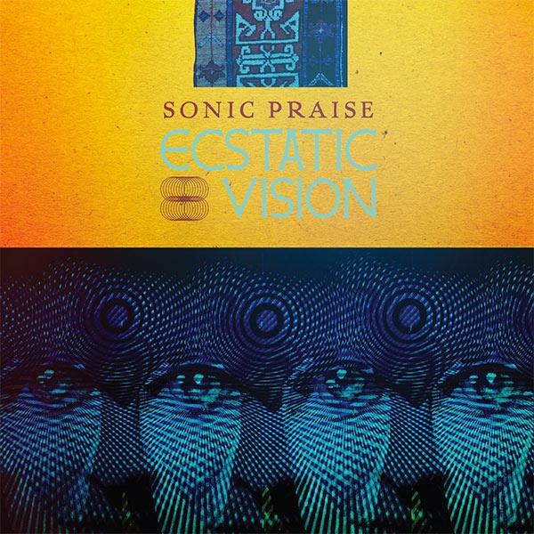 Sonic Praise - Ecstatic Vision