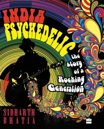 India Psychedelic: The Story of a Rocking Generation by Sidharth Bhatia.