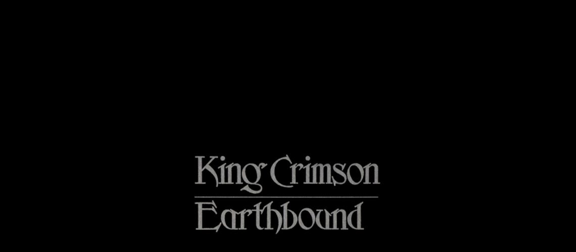 "King Crimson To Release ""Earthbound - 40th Anniversary Edition"" Expanded CD & DVD!"